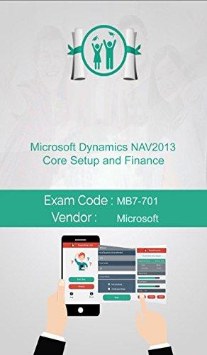 Microsoft MB7-701 Exam: Microsoft Dynamics NAV 2013 Core Setup and Finance (English Edition)