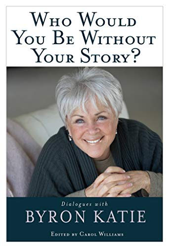 Who Would You Be Without Your Story?: Dialogues with Byron Katie (English Edition)