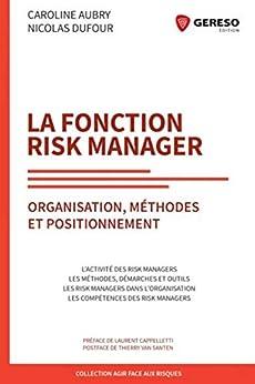 La Fonction Risk manager: Organisation, méthodes et positionnement (Agir face au risque) par [Nicolas Dufour, Caroline Aubry]