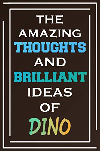 The Amazing Thoughts And Brilliant Ideas Of Dino: Blank Lined Notebook | Personalized Name Gifts