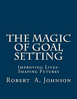 The Magic of Goal Setting B & W: Improving Lives--Shaping Futures