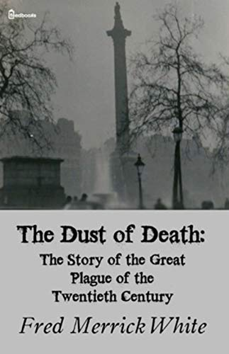 The Dust of Death: The Story of the Great Plague of the Twentieth Century (English Edition)