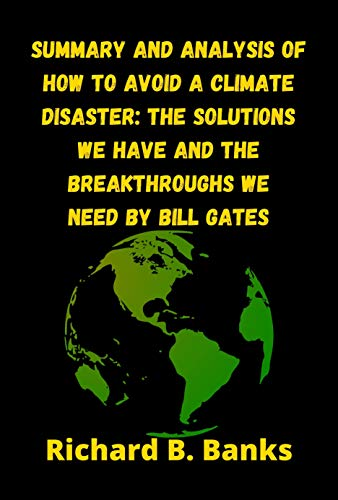 Summary and Analysis of How to Avoid a Climate Disaster: The Solutions We Have and the Breakthroughs We Need By Bill Gates (English Edition)