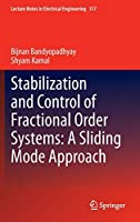 Stabilization and Control of Fractional Order Systems: A Sliding Mode Approach (Lecture Notes in Electrical Engineering (317))
