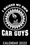 I Raised My Own Car Guys Calendar 2022: Funny Car Mechanic Dad Wrench Joke Car Guy Themed Calendar 2022 Cover Appointment Planner Book & Organizer For Daily Notes