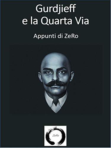 Gurdjieff e la Quarta via - Appunti di ZeRo