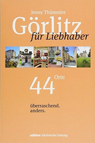 Görlitz für Liebhaber: 44 Orte. überraschend. anders.