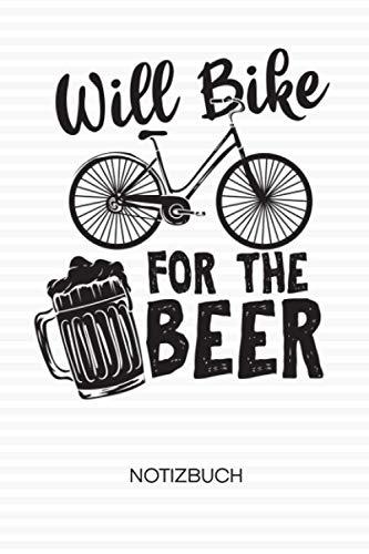 Will Bike For The Beer: NOTIZBUCH Radfahrer Notizblock A5 LINIERT - Radsport Notizheft 120 Seiten Tagebuch - Fahrräder und Bier Geschenk für Radfahrer Fahrradfahrer Rennradfahrer