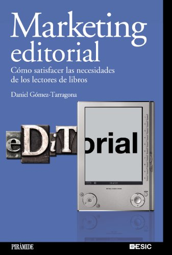 Marketing editorial: Cómo satisfacer las necesidades de los lectores de libros (Marketing Sectorial)