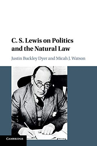 Compare Textbook Prices for C. S. Lewis on Politics and the Natural Law  ISBN 9781107518971 by Dyer, Justin Buckley,Watson, Micah J.