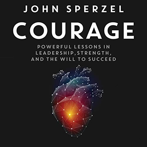 Download Courage: Powerful Lessons in Leadership, Strength, and the Will to Succeed audio book