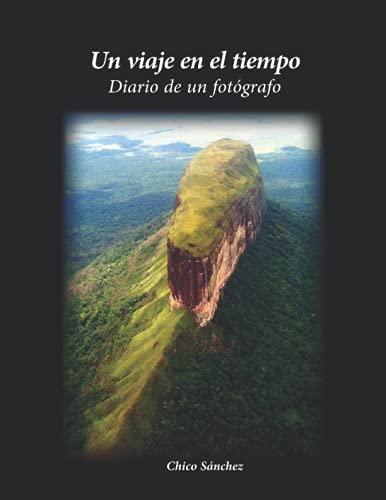 Un viaje en el tiempo: Diario de un fotógrafo. De Chico Sánchez (Libros de Chico Sánchez)