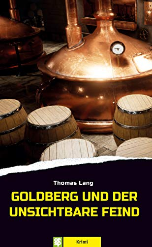 Goldberg und der unsichtbare Feind: Bierkrimi