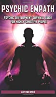 Psychic Empath: Psychic Development Survival Guide for Highly Sensitive People. Practicing Mindfulness, Mental Health Essential Meditations and Affirmations to Reduce Stress and Find Your Sense of Self