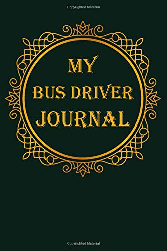 My Bus driver Journal: A classy dark green and gold Bus driver Journal for day-to-day work