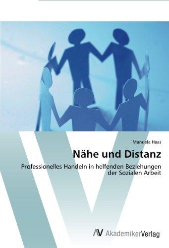 Nähe und Distanz: Professionelles Handeln in helfenden Beziehungen der Sozialen Arbeit