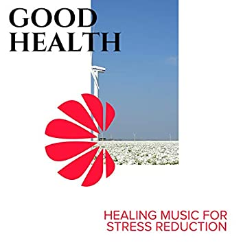 Good Health - Healing Music for Stress Reduction