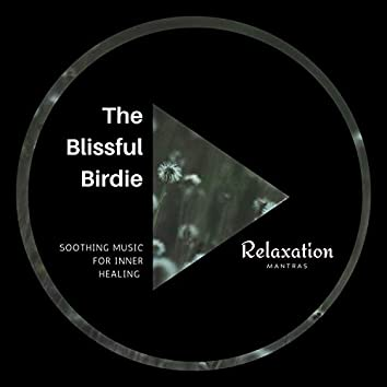 The Blissful Birdie - Soothing Music for Inner Healing