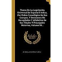 Teatro De La Legislación Universal De España E Indias, Por Orden Cronológico De Sus Cuerpos, Y Decisiones No Recopiladas Y Alfabético De Sus Títulos Y Principales Materias, Volume 24...