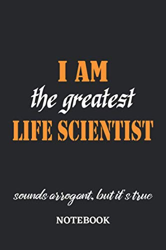 I am the Greatest Life Scientist sounds arrogant, but it's true Notebook: 6x9 inches - 110 graph paper, quad ruled, squared, grid paper pages • ... working Job Journal • Gift, Present Idea