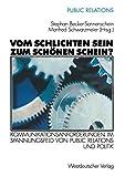 Vom schlichten Sein zum schönen Schein?: Kommunikationsanforderungen im Spannungsfeld von Public Relations und Politik (German Edition)
