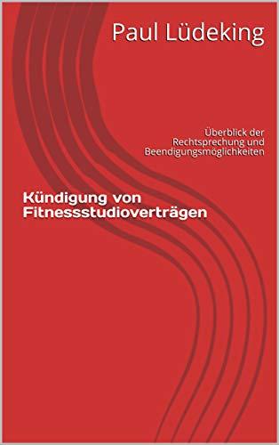 Kündigung von Fitnessstudioverträgen: Überblick der Rechtsprechung und Beendigungsmöglichkeiten