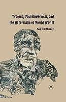 Trauma, Postmodernism and the Aftermath of World War II