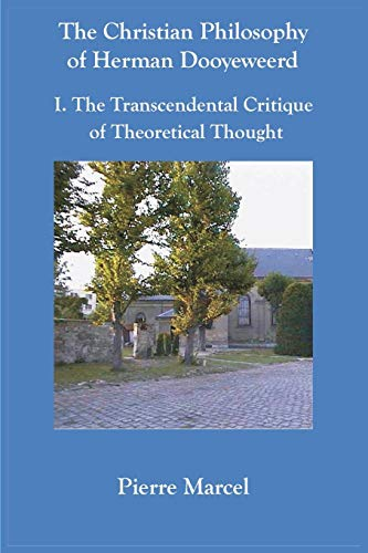 The Christian Philosophy of Herman Dooyeweerd: I. the Transcendental Critique of Theoretical Thought