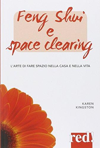 Feng shui e space clearing. L'arte di fare spazio nella casa e nella vita (Economici di qualità)
