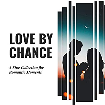 Love By Chance - A Fine Collection For Romantic Moments