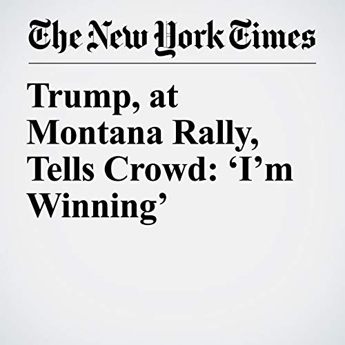 Trump, at Montana Rally, Tells Crowd: 'I'm Winning' copertina