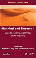 Mankind and Deserts 1: Deserts, Aridity, Exploration and Conquests