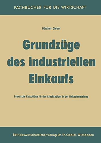 Grundzüge des industriellen Einkaufs: Praktische Ratschläge Für Den Arbeitsablauf In Der Einkaufsabteilung (German Edition)