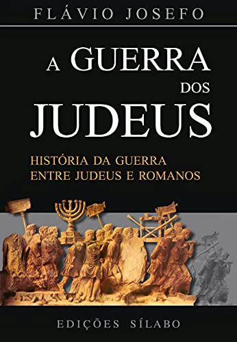 A Guerra Dos Judeus: História Da Guerra Entre Judeus E Romanos
