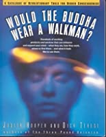 Would the Buddha Wear a Walkman?: A Catalogue of Revolutionary Tools for Higher Consciousness 0671693735 Book Cover