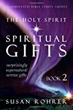 The Holy Spirit - Spiritual Gifts: Book 2: Surprisingly Supernatural Service...
