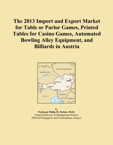 The 2013 Import and Export Market for Table or Parlor Games, Printed Tables for Casino Games, Automated Bowling Alley Equipment, and Billiards in Austria