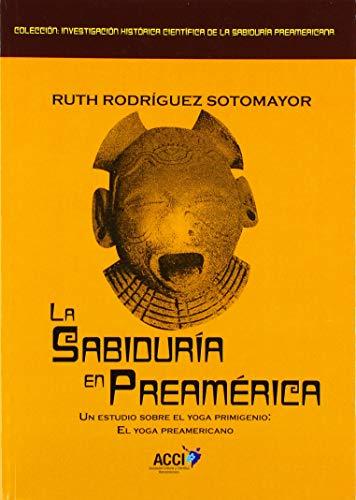 La sabiduría en Preamérica.: Un estudio sobre el yoga primigenio: El yoga preaméricano