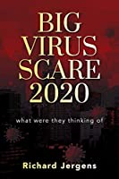 Big Virus Scare 2020: What Were They Thinking Of