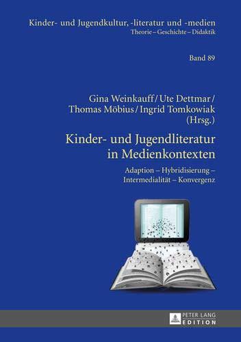 Kinder- und Jugendliteratur in Medienkontexten: Adaption - Hybridisierung - Intermedialität - Konvergenz