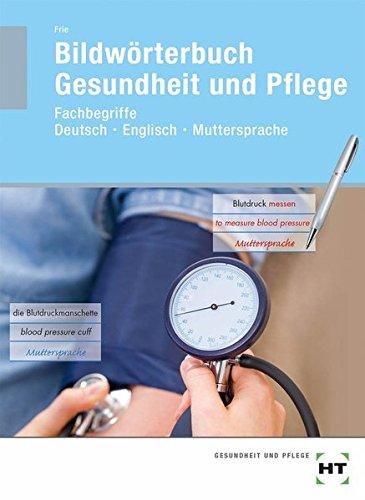 Bildwörterbuch Gesundheit und Pflege. Fachbegriffe Deutsch - Englisch - Muttersprache