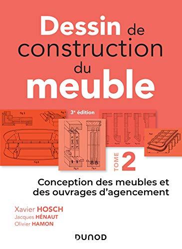 Dessin de construction du meuble - Tome 2 - Conception des meubles et des ouvrages d'agencement: Conception des meubles et des ouvrages d'agencement