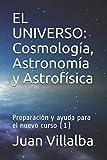 EL UNIVERSO: Cosmología, Astronomía y Astrofísica: Preparación y ayuda para el nuevo curso (1)