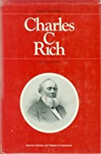 Charles C. Rich Mormon General and Western Frontiersman (Studies in Mormon History)