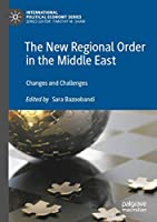 The New Regional Order in the Middle East: Changes and Challenges (International Political Economy Series)