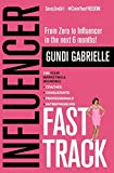 Influencer Fast Track: From Zero to Influencer in the next 6 Months!: 10X Your Marketing & Branding for Coaches, Consultants, Professionals & Entrepreneurs: 2 (Influencer Fast Track® Series)