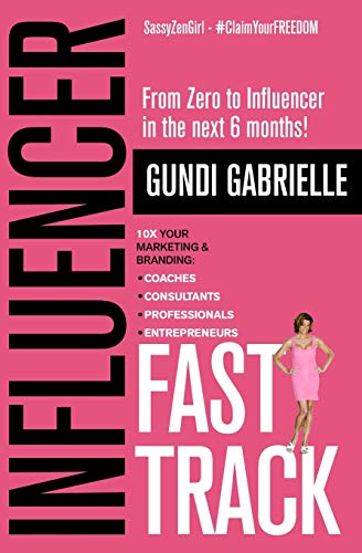 Influencer Fast Track: From Zero to Influencer in the next 6 Months!: 10X Your Marketing & Branding for Coaches, Consultants, Professionals & Entrepreneurs (Influencer Marketing & Branding, Band 1)