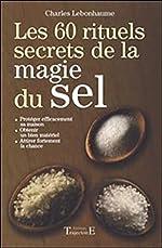 Les 60 rituels secrets de la magie du sel de Charles Lebonhaume