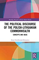 The Political Discourse of the Polish-Lithuanian Commonwealth: Concepts and Ideas