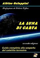 La Luna di Carta: Guida completa alla scoperta del satellite terrestre